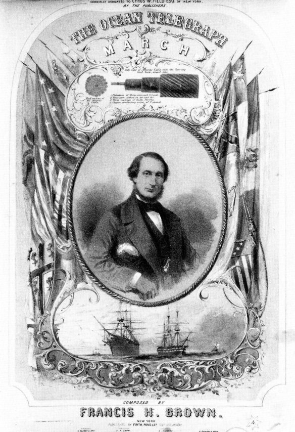 """American industrialist Cyrus W. Field was celebrated for his determination to make the transatlantic cable a success. The music sheet of """"The Ocean Telegraph March"""" featured his portrait."""